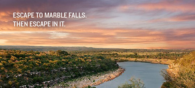 Escape to Marble Falls.  Then escape in it.